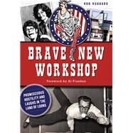 Brave New Workshop by Hubbard, Rob; Franken, Al, 9781626196865