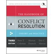 The Handbook of Conflict Resolution 3E: Theory toPractice by Coleman, 9781118526866