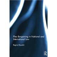 Plea Bargaining in National and International Law: A Comparative Study by Rauxloh; Regina, 9781138016866