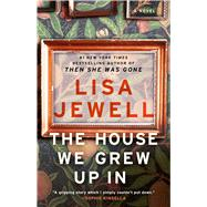 The House We Grew Up In A Novel by Jewell, Lisa, 9781476776866