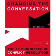 Changing the Conversation The 17 Principles of Conflict Resolution by Caspersen, Dana; Elffers, Joost, 9780143126867