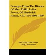 Passages From The Diaries Of Mrs. Philip Lybbe Powys, Of Hardwick House, A.D. 1756-1808 by Powys, Philip Lybbe; Climenson, Emily J., 9780548756867