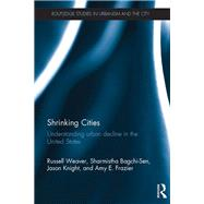 Shrinking Cities: Understanding urban decline in the United States by Weaver; Russell, 9781138796867
