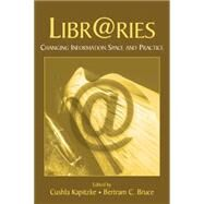 Libr@ries: Changing Information Space and Practice by Kapitzke,Cushla, 9781138866867