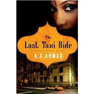 The Last Taxi Ride A Ranjit Singh Novel by Ahmad, A. X., 9781250016867