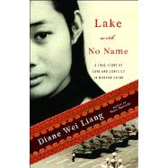Lake with No Name A True Story of Love and Conflict in Modern China by Liang, Diane Wei, 9781439136867