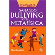 Sanando bullying con metafísica by Berganzo, Akari, 9786079346867