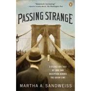 Passing Strange : A Gilded Age Tale of Love and Deception Across the Color Line by Sandweiss, Martha A., 9780143116868