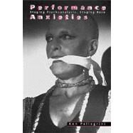 Performance Anxieties: Staging Psychoanalysis, Staging Race by Pellegrini,Ann, 9780415916868