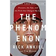 The Phenomenon by Ankiel, Rick; Brown, Tim, 9781610396868