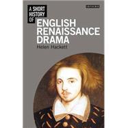 A Short History of English Renaissance Drama by Hackett, Helen, 9781848856868