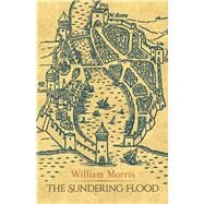 The Sundering Flood by Morris, William, 9780486816869
