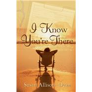 I Know You're There by Allison-dean, Susan, 9780990896869