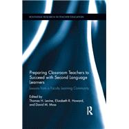 Preparing Classroom Teachers to Succeed with Second Language Learners: Lessons from a Faculty Learning Community by Levine,Thomas;Levine,Thomas, 9781138286870