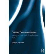 Sentient Conceptualisations: Feeling for Time in the Sciences of the Past by Simonetti; Cristian, 9781138656871