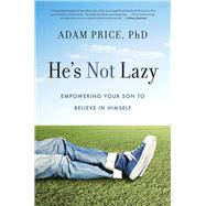 He's Not Lazy Empowering Your Son to Believe In Himself by Price, Adam, 9781454916871
