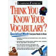 Think You Know Your Vocabulary?: Specialized Words Everyone Needs to Know by Learning Express LLC, 9781576856871