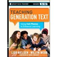 Teaching Generation Text : Using Cell Phones to Enhance Learning by Nielsen, Lisa; Webb, Willyn, 9781118076873