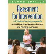 Assessment for Intervention, Second Edition A Problem-Solving Approach by Brown-Chidsey, Rachel; Andren, Kristina J.; Harrison, Patti L., 9781462506873
