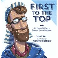 First to the Top by Hill, David; Morris, Phoebe, 9780143506874