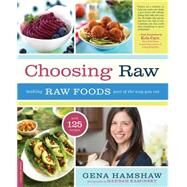 Choosing Raw: Making Raw Foods Part of the Way You Eat by Hamshaw, Gena, 9780738216874