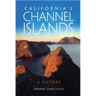 California's Channel Islands: A History by Chiles, Frederic Caire, 9780806146874
