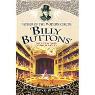 Father of the Modern Circus 'billy Buttons' by Ward, Steve, 9781526706874