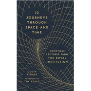 13 Journeys Through Space and Time by Stuart, Colin; Peake, Tim (CON), 9781782436874