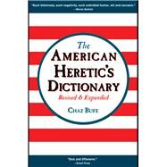 The American Heretic's Dictionary by Bufe, Chaz; Swanson, J. R., 9781937276874
