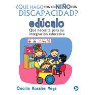 Qué hago con un niño con discapacidad? edúcalo by Vega, Cecilia Rosales, 9786079346874