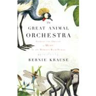 The Great Animal Orchestra by Krause, Bernie, 9780316086875