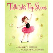 Tallulah's Tap Shoes by Singer, Marilyn; Boiger, Alexandra, 9780544236875