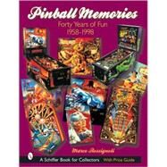 Pinball Memories : Forty Years of Fun, 1958-1998 by MarcoRossignoli, 9780764316876