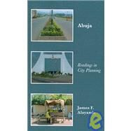 Abuja : Readings in City Planning by Alayande, James F., 9781419626876