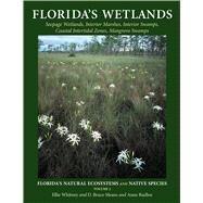 Florida's Wetlands by Whitney, Ellie, Ph.D.; Means, D. Bruce, Ph.D.; Rudloe, Anne, Ph.D.; Jadaszewski, Eryk Stefan, 9781561646876