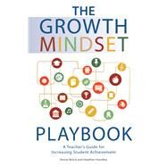The Growth Mindset Playbook Classroom Practices that Construct a Framework for Student Achievement by Brock, Annie; Hundley, Heather, 9781612436876