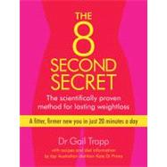 The 8 Second Secret; The Scientifically Proven Method for Lasting Weightloss by Unknown, 9781741756876