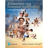 Adolescence and Emerging Adulthood: A Cultural Approach, 6/e by ARNETT, 9780134596877