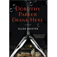 Dorothy Parker Drank Here by Meister, Ellen, 9780399166877