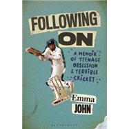 Following On A Memoir of Teenage Obsession and Terrible Cricket by John, Emma, 9781472916877