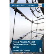 Rising Powers, Global Governance and Global Ethics by Gaskarth; Jamie, 9781138826878