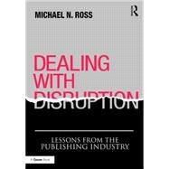 Dealing with Disruption: Lessons from the Publishing Industry by Ross,Michael N., 9781472456878