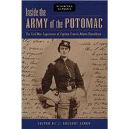Inside the Army of the Potomac The Civil War Experience of Captain Francis Adams Donaldson by Acken, J. Gregory, 9780811736879