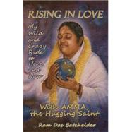 Rising in Love: My Wild and Crazy Ride to Here and Now, With Amma, the Hugging Saint by Batchelder, Ram Das, 9781782796879