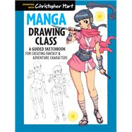 Manga Drawing Class A Guided Sketchbook for Creating Fantasy & Adventure Characters by Hart, Christopher, 9781936096879