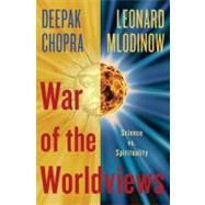 War of the Worldviews by CHOPRA, DEEPAKMLODINOW, LEONARD, 9780307886880