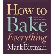 How to Bake Everything by Bittman, Mark, 9780470526880