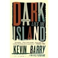 Dark Lies the Island Stories by Barry, Kevin, 9781555976880