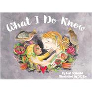 What I Do Know by Schlecht, Lori; Ice, D. C., 9781592986880