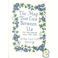 The Map That Lies Between Us: New and Collected Poems, 1980-2000 by George, Anne Carroll, 9781880216880
